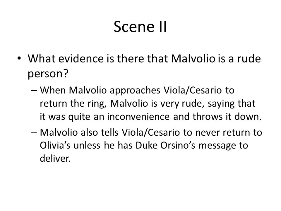 Scene II What evidence is there that Malvolio is a rude person.