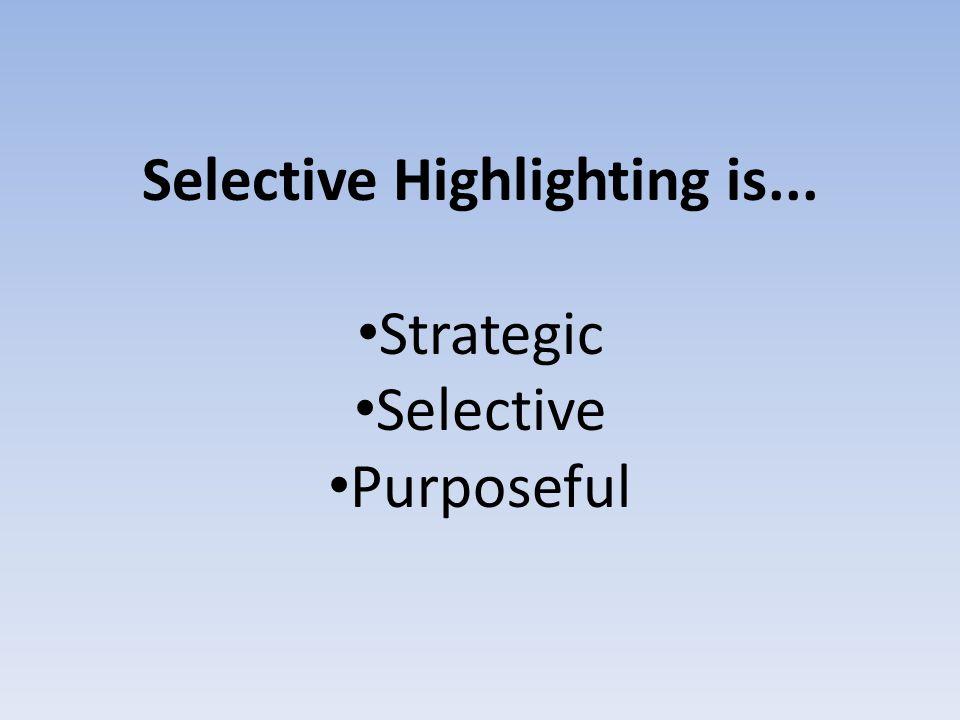 Selective Highlighting is... Strategic Selective Purposeful