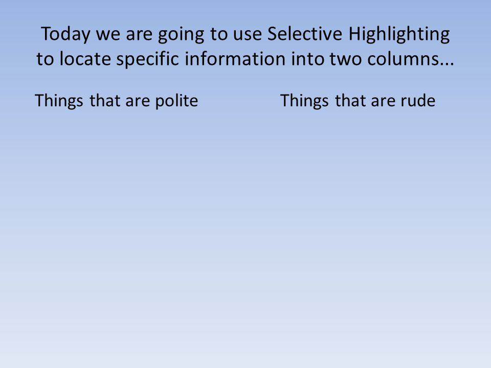 Today we are going to use Selective Highlighting to locate specific information into two columns...