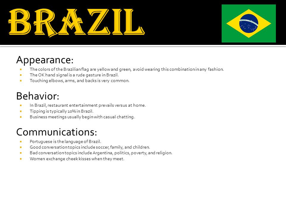 Appearance:  The colors of the Brazilian flag are yellow and green, avoid wearing this combination in any fashion.