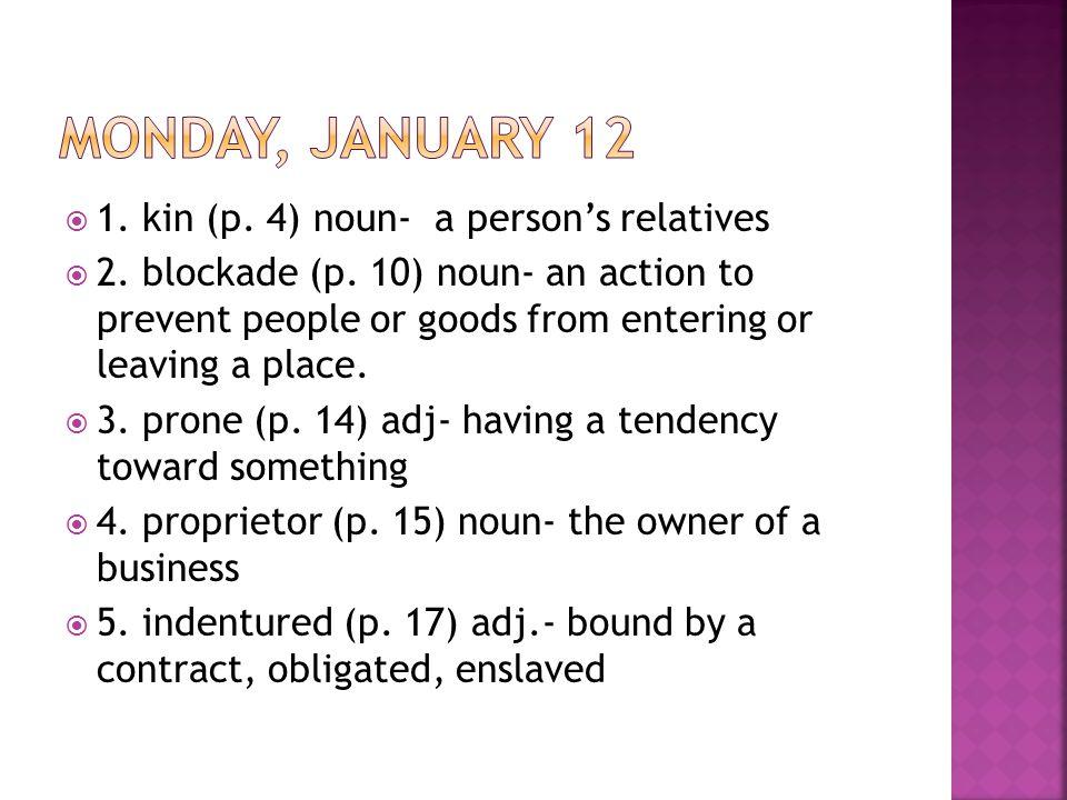  1. kin (p. 4) noun- a person's relatives  2. blockade (p.