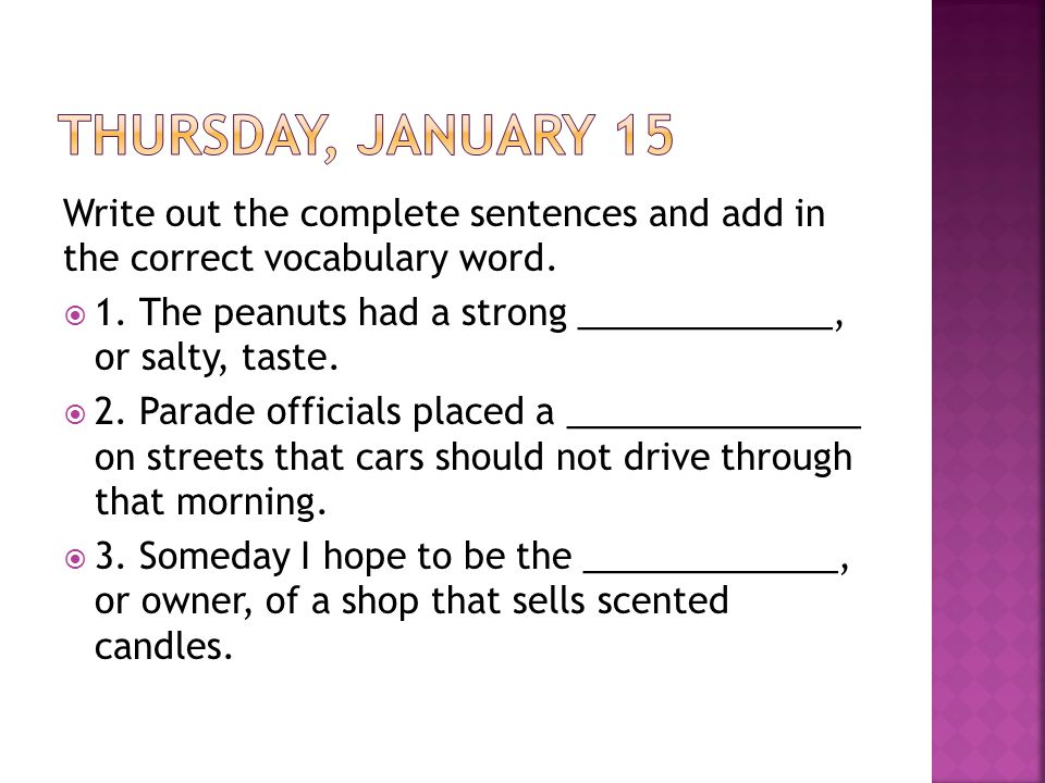Write out the complete sentences and add in the correct vocabulary word.