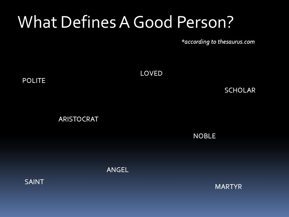 What Defines A Good Person? POLITE NOBLE SAINT ARISTOCRAT SCHOLAR ANGEL MARTYR LOVED *according to thesaurus.com