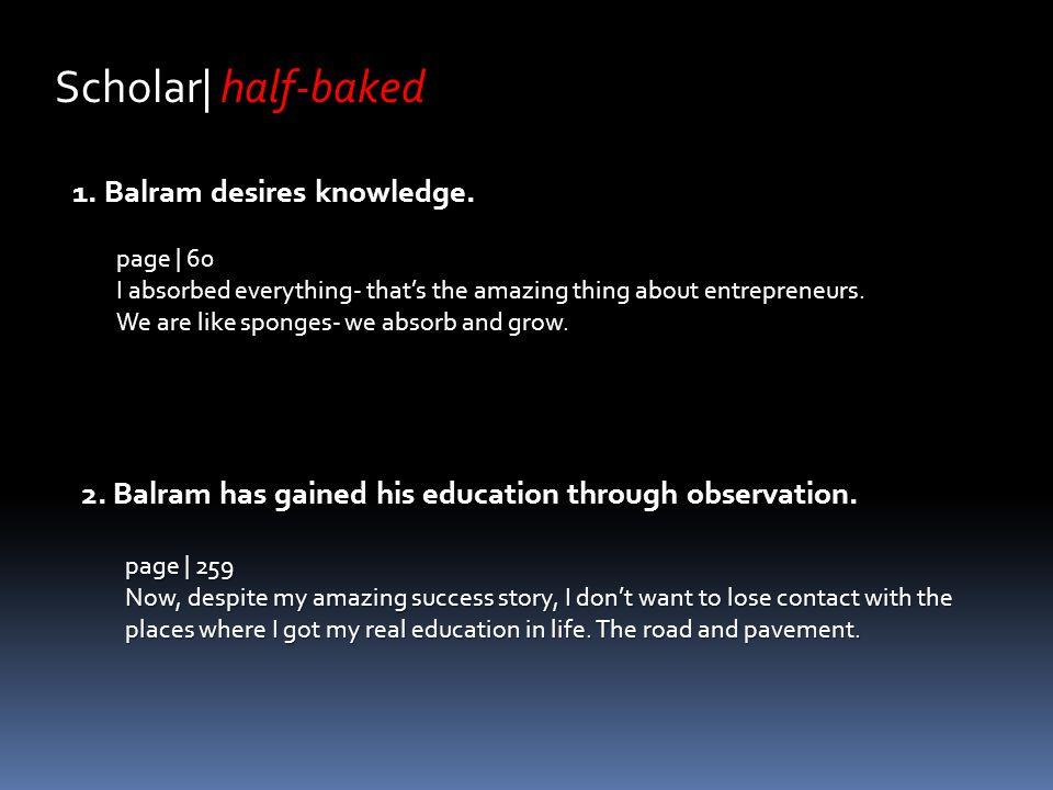 Scholar| half-baked 1. Balram desires knowledge.