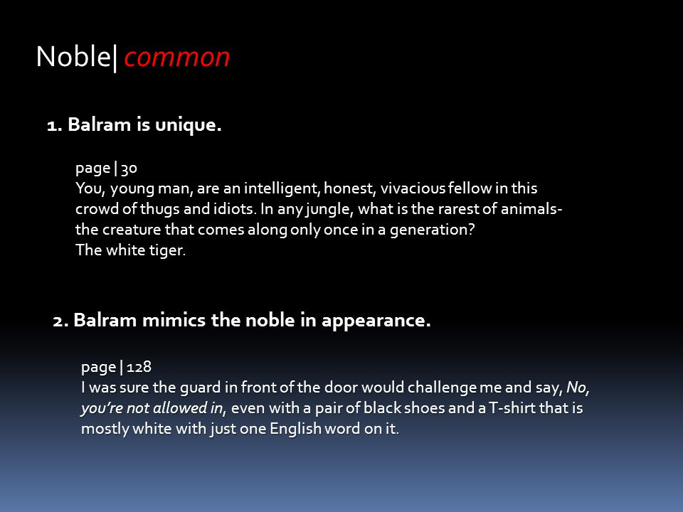 Noble| common 1. Balram is unique. page | 128 I was sure the guard in front of the door would challenge me and say, No, you're not allowed in, even wi