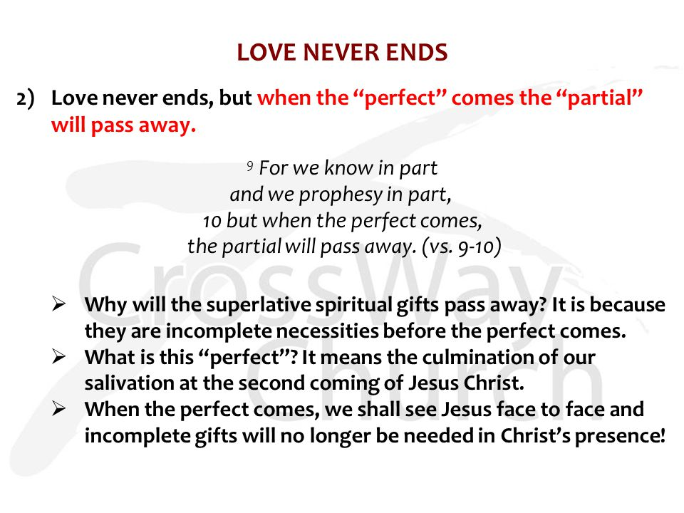 LOVE NEVER ENDS 2)Love never ends, but when the perfect comes the partial will pass away.