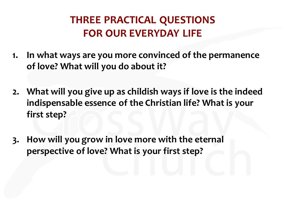 THREE PRACTICAL QUESTIONS FOR OUR EVERYDAY LIFE 1.In what ways are you more convinced of the permanence of love.
