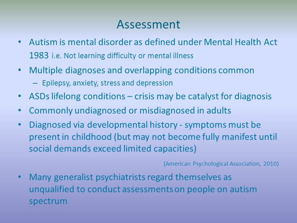 Assessment Autism is mental disorder as defined under Mental Health Act 1983 i.e.