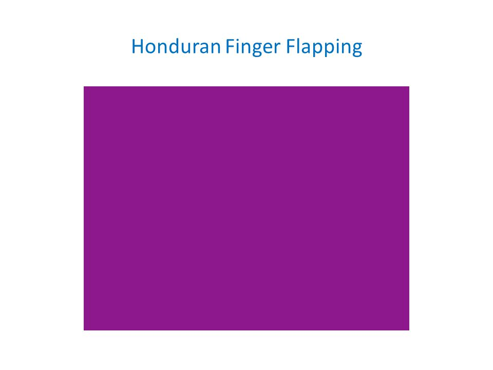 Honduran Finger Flapping