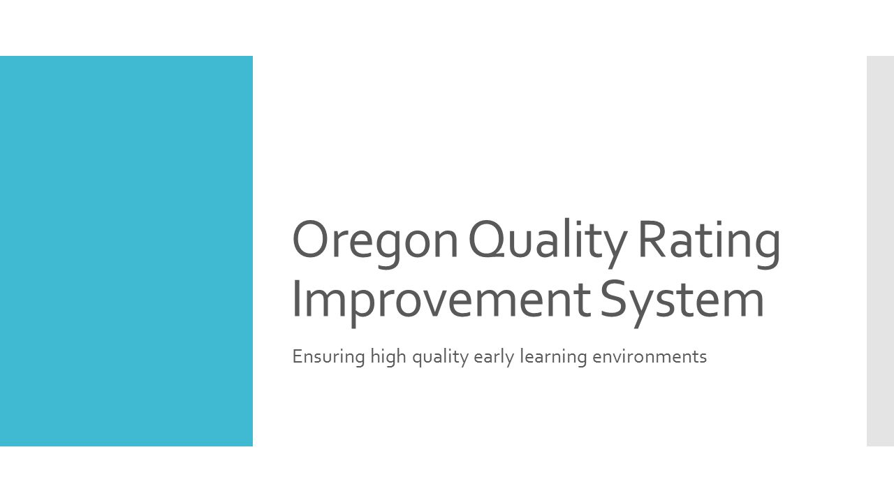 Oregon Quality Rating Improvement System Ensuring high quality early learning environments