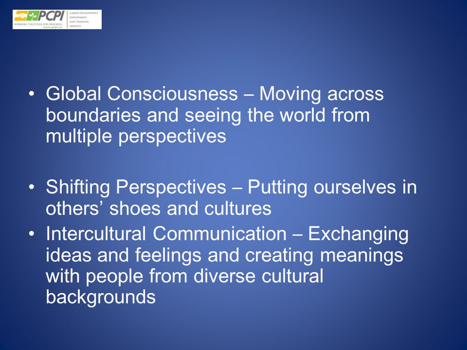 Global Consciousness – Moving across boundaries and seeing the world from multiple perspectives Shifting Perspectives – Putting ourselves in others' s