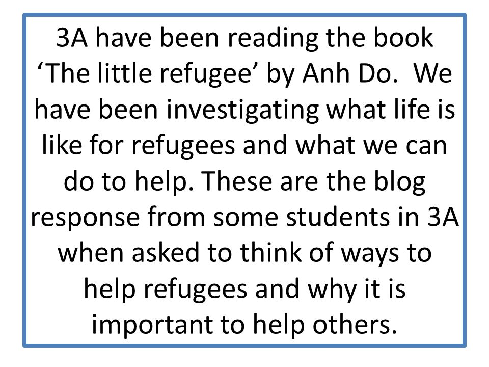 Danielle says: 27 Oct 2014 at 10:22 AM we can help refugees by telling lots of stuff that we do in our country.