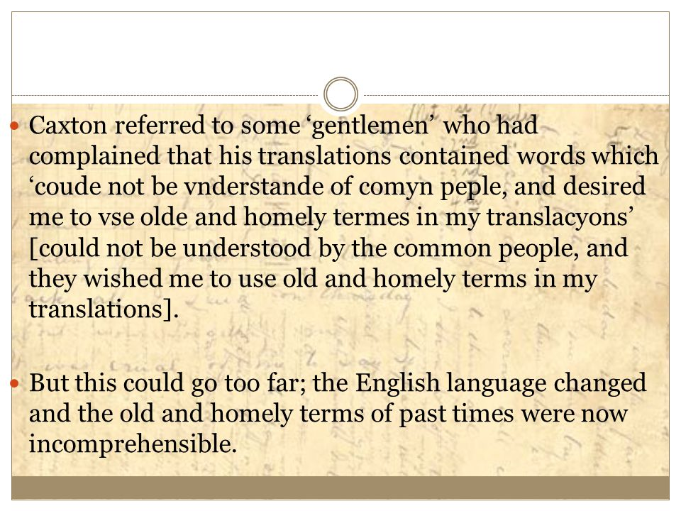 Caxton referred to some 'gentlemen' who had complained that his translations contained words which 'coude not be vnderstande of comyn peple, and desir