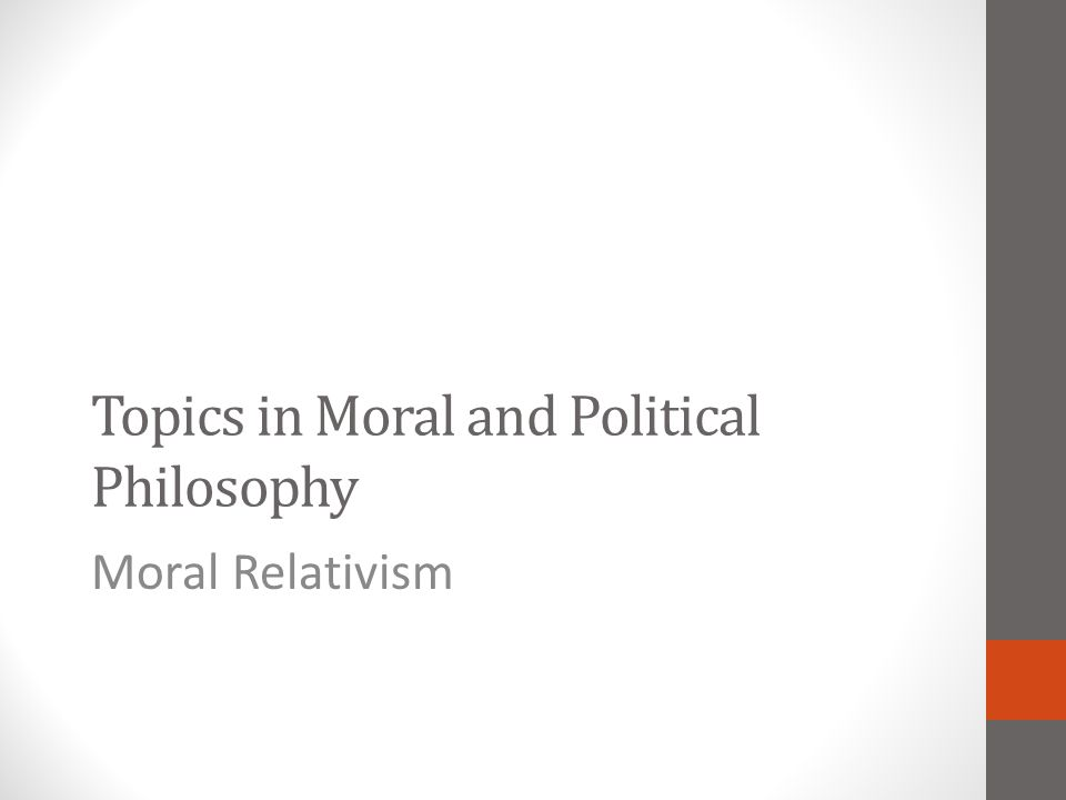Topics in Moral and Political Philosophy Moral Relativism