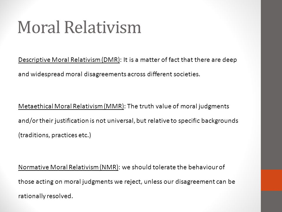 Foot on Descriptive Moral Relativism Objection: moral disagreement is more limited than DMR allows Philippa Foot: There are some shared criteria of non-moral concepts, e.g.