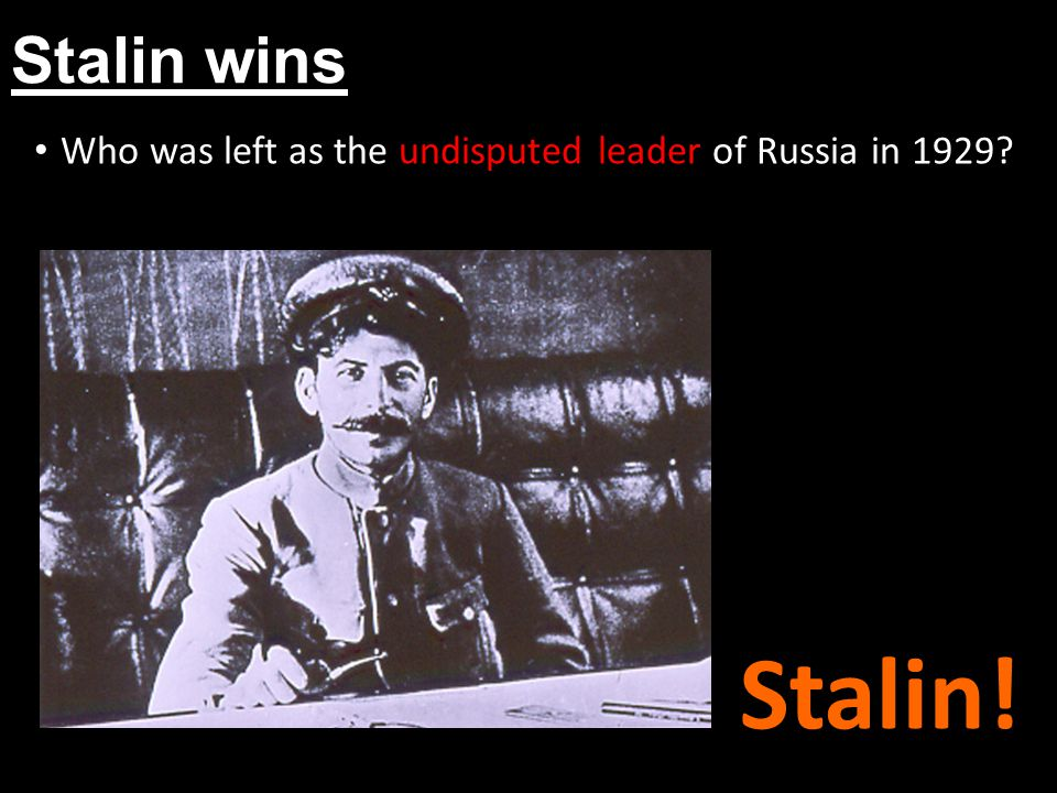 Stalin wins Who was left as the undisputed leader of Russia in 1929? Stalin!