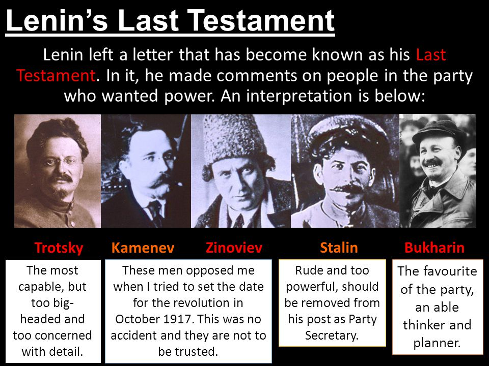 Lenin's Last Testament Lenin left a letter that has become known as his Last Testament. In it, he made comments on people in the party who wanted powe
