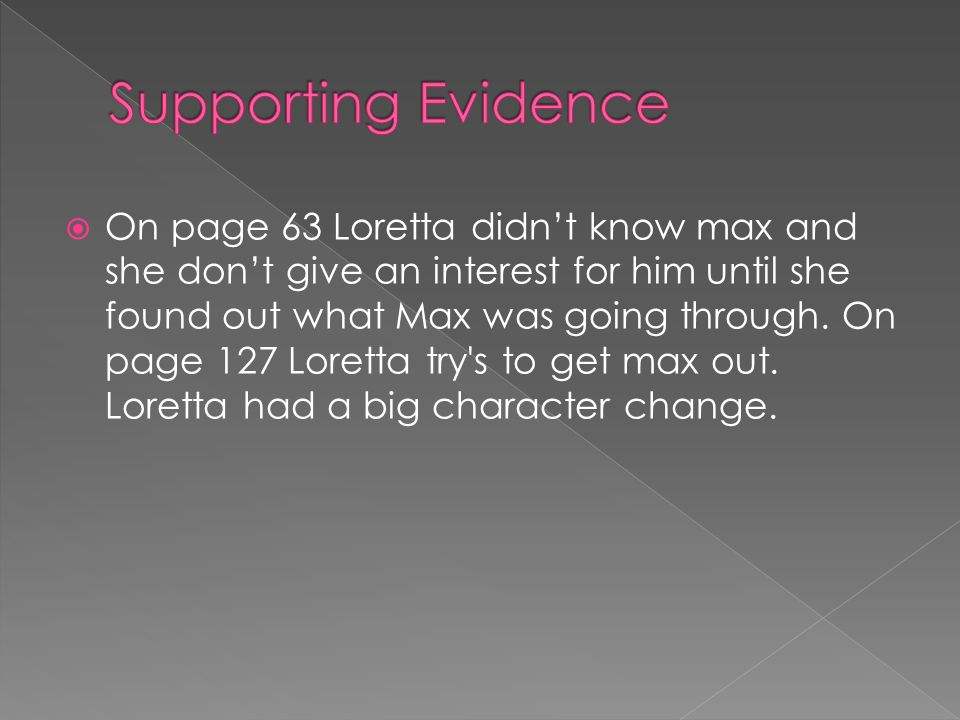  On page 63 Loretta didn't know max and she don't give an interest for him until she found out what Max was going through.