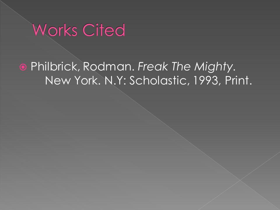  Philbrick, Rodman. Freak The Mighty. New York. N.Y: Scholastic, 1993, Print.