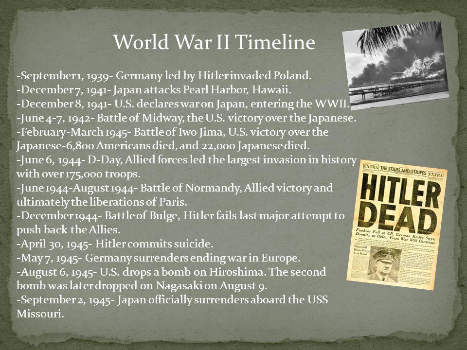-September 1, 1939- Germany led by Hitler invaded Poland. -December 7, 1941- Japan attacks Pearl Harbor, Hawaii. -December 8, 1941- U.S. declares war