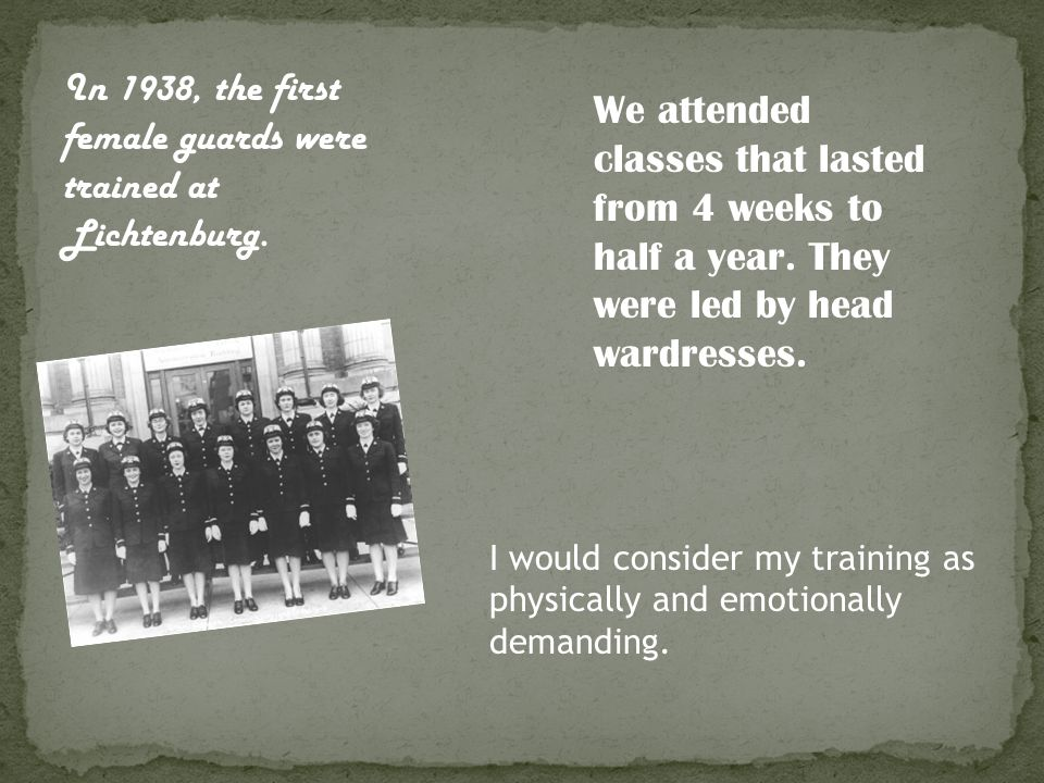 In 1938, the first female guards were trained at Lichtenburg. We attended classes that lasted from 4 weeks to half a year. They were led by head wardr