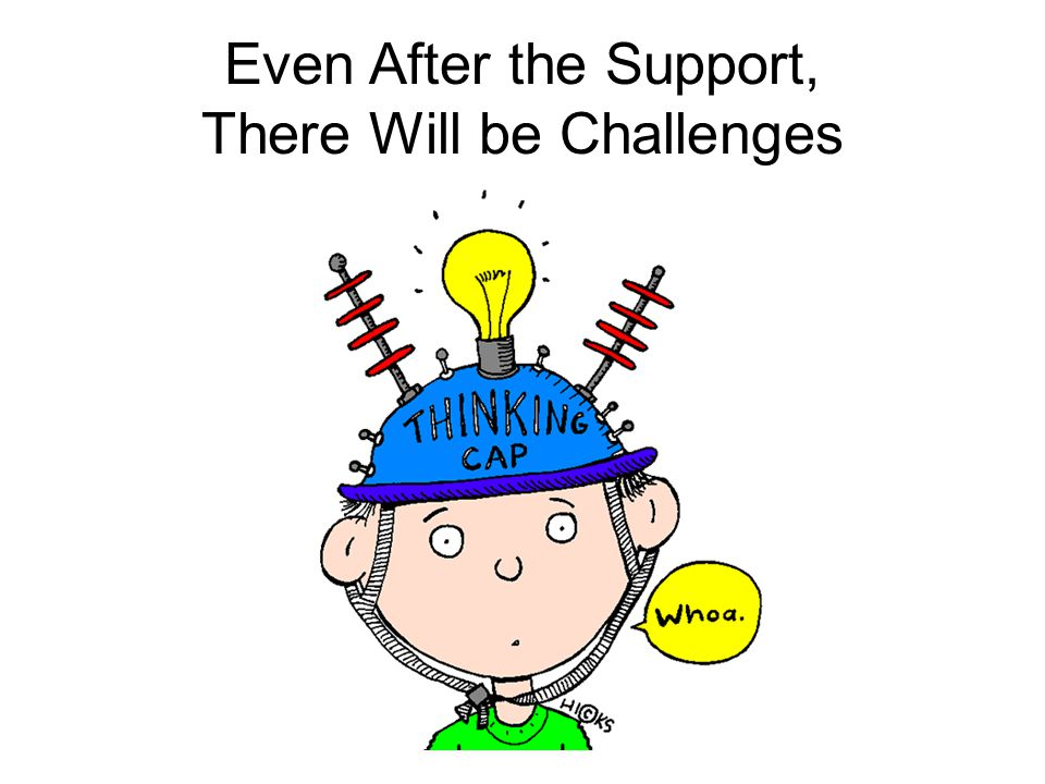 Even After the Support, There Will be Challenges