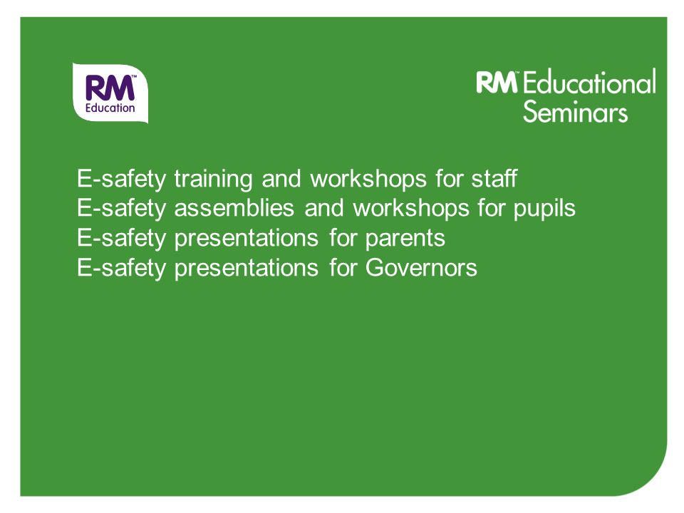 E-safety training and workshops for staff E-safety assemblies and workshops for pupils E-safety presentations for parents E-safety presentations for Governors