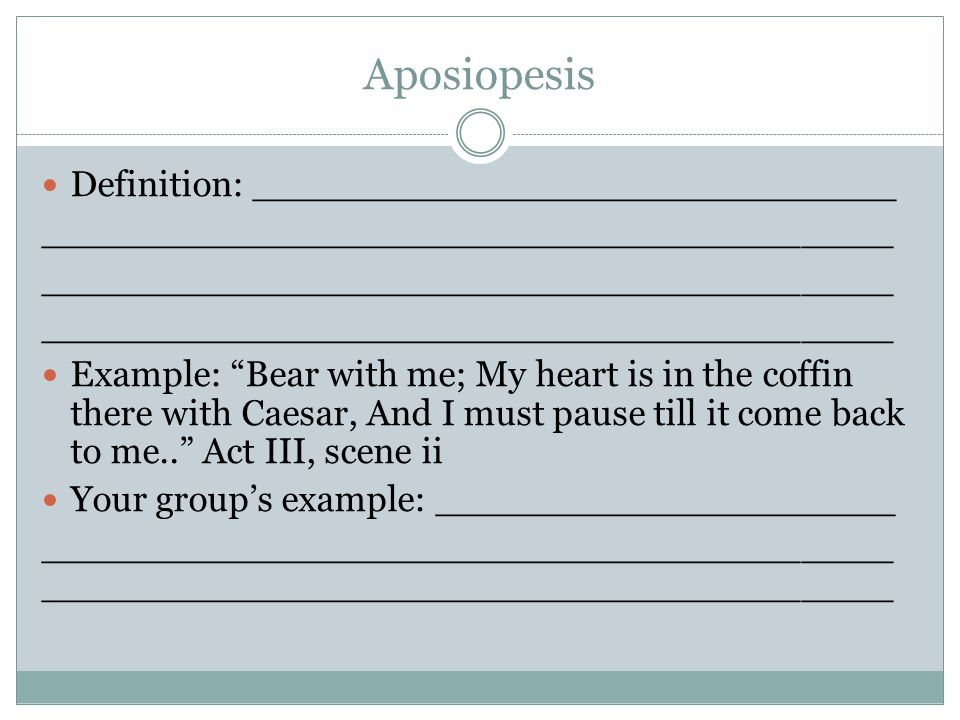 "Aposiopesis Definition: ____________________________ _____________________________________ Example: ""Bear with me; My heart is in the coffin there wit"