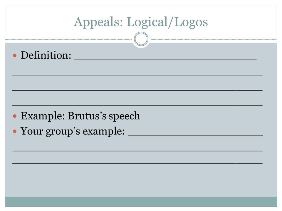 Appeals: Logical/Logos Definition: ___________________________ _____________________________________ Example: Brutus's speech Your group's example: __
