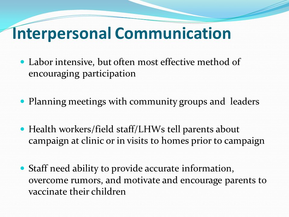 Good communication skills Using Verbal and non verbal communication Effective, active listening in which the health worker demonstrates to the parent/caregiver that they are heard and understood; re-phrasing what the child caregiver has said to make sure it is correctly understood; asking open-ended questions.