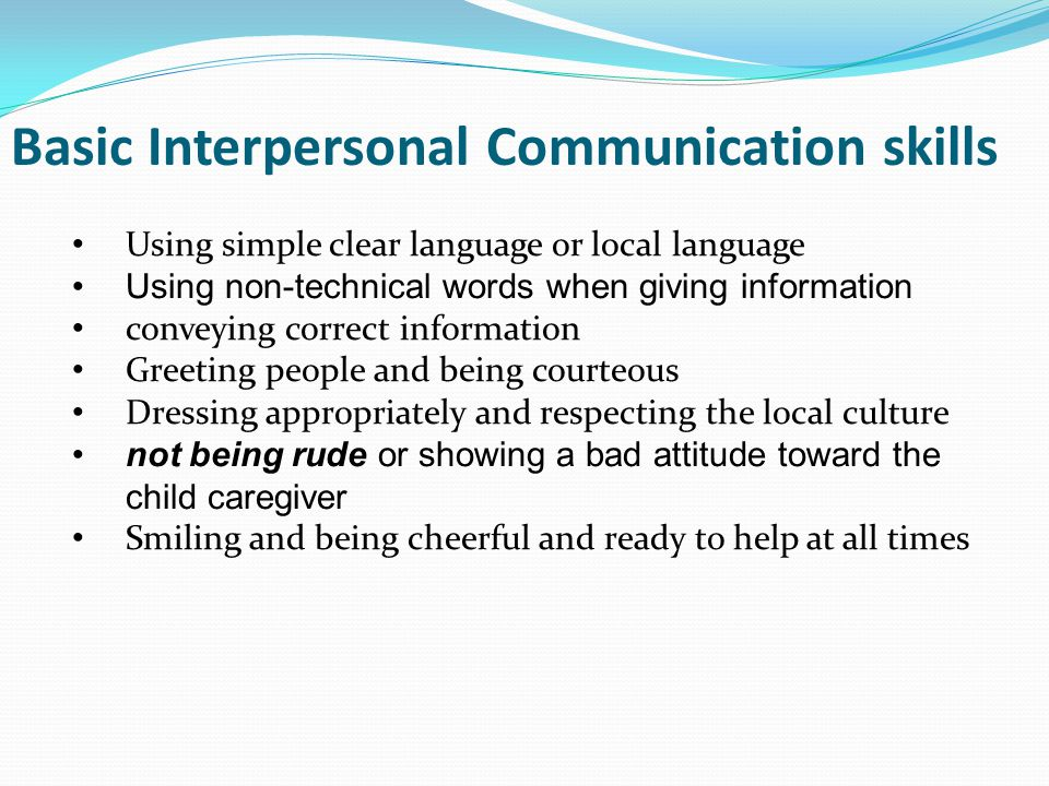 Basic Interpersonal Communication skills Summarizing to show you have understood Making people comfortable while recording or giving vaccine Answering those questions you know the answer to truthfully; referring to others those questions which you do not know Use of IEC Material