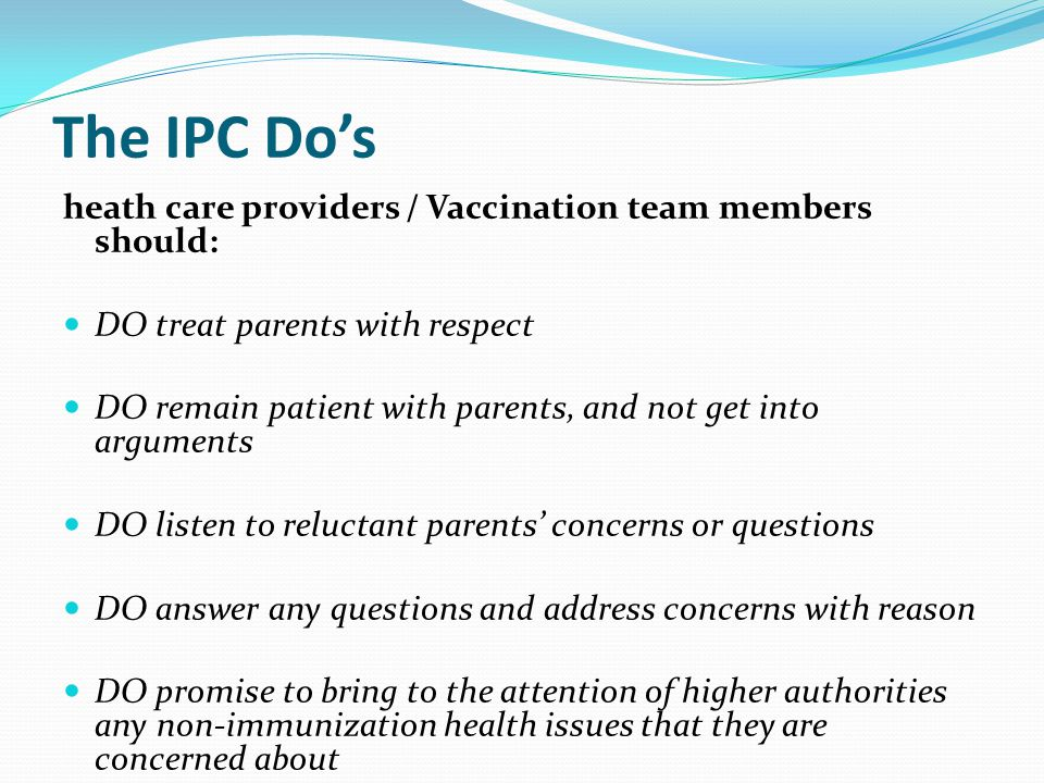 The IPC Don'ts Vaccination team members should never…..