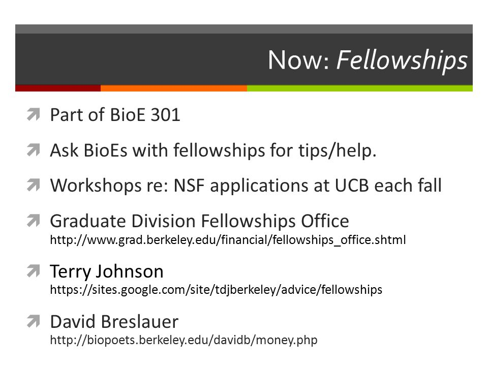 Now: Fellowships  Part of BioE 301  Ask BioEs with fellowships for tips/help.