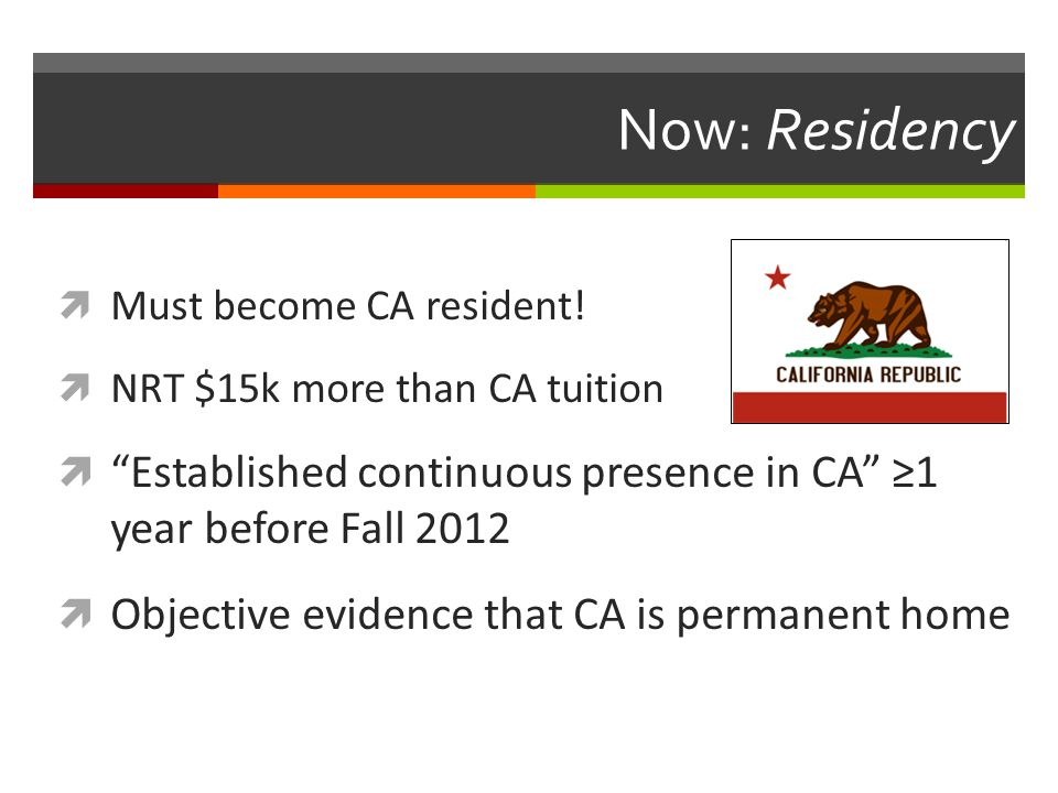 Now: Residency  Must become CA resident.