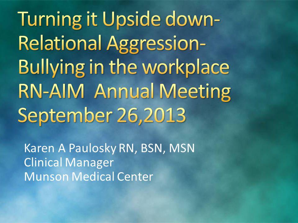 Karen A Paulosky RN, BSN, MSN Clinical Manager Munson Medical Center