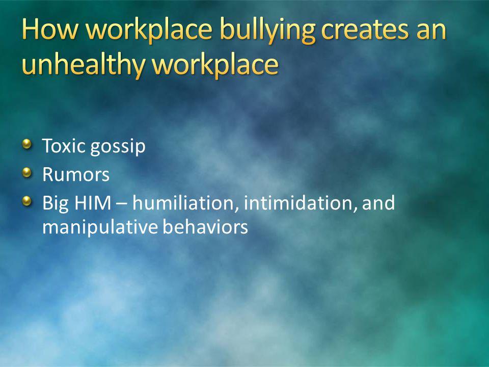 Toxic gossip Rumors Big HIM – humiliation, intimidation, and manipulative behaviors
