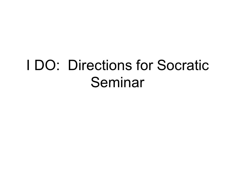 I DO: Directions for Socratic Seminar