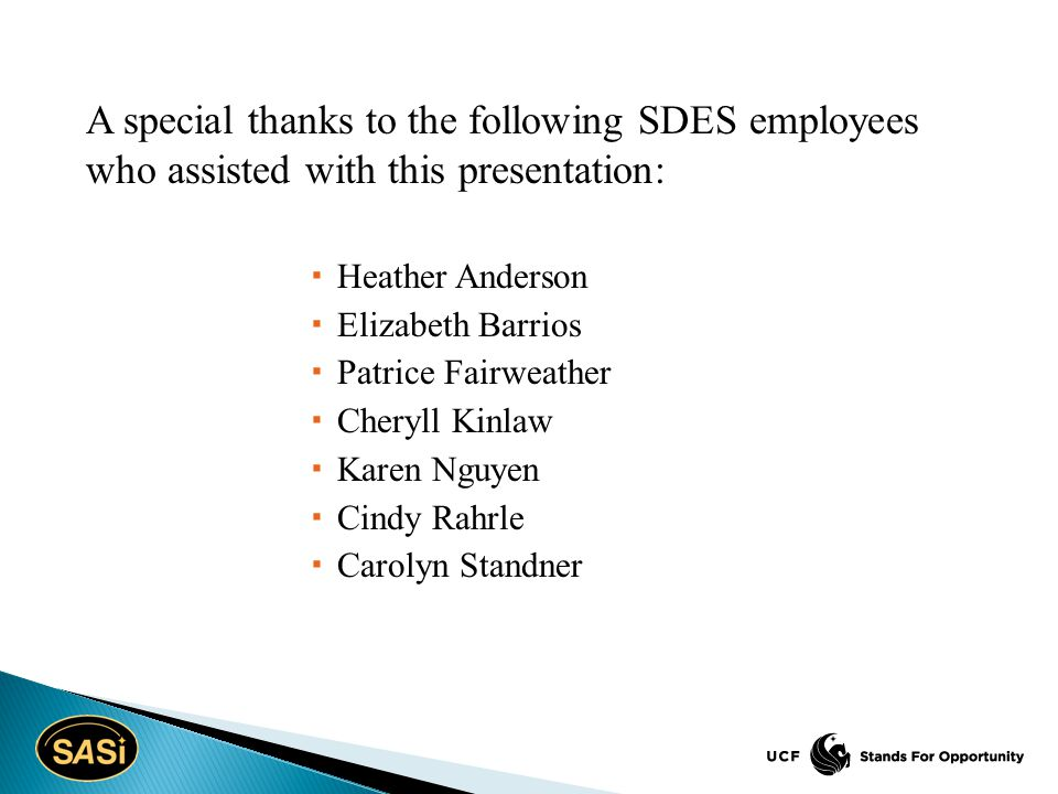 A special thanks to the following SDES employees who assisted with this presentation:  Heather Anderson  Elizabeth Barrios  Patrice Fairweather  Cheryll Kinlaw  Karen Nguyen  Cindy Rahrle  Carolyn Standner