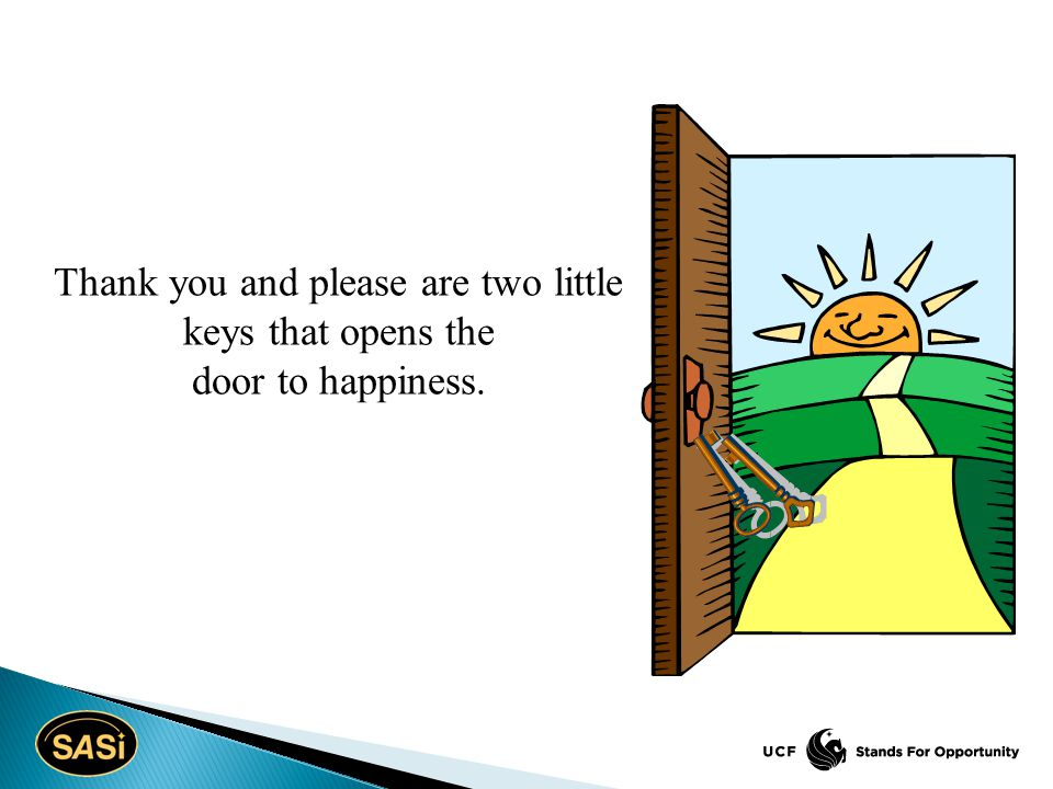 Thank you and please are two little keys that opens the door to happiness.