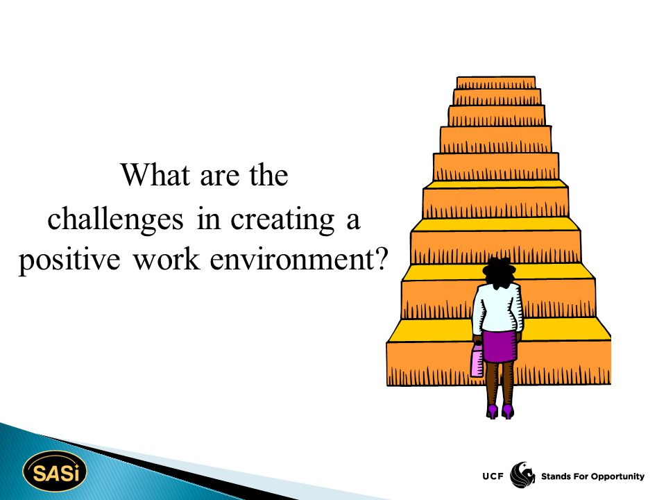 What are the challenges in creating a positive work environment?