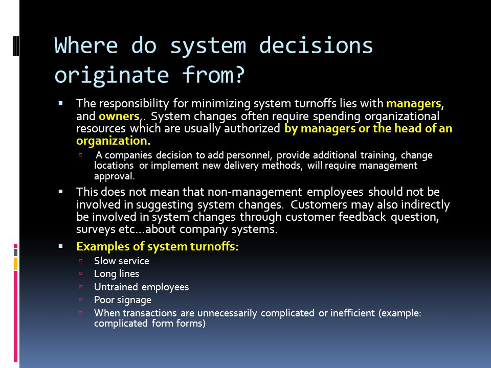 Where do system decisions originate from? managers owners by managers or the head of an organization.  The responsibility for minimizing system turno