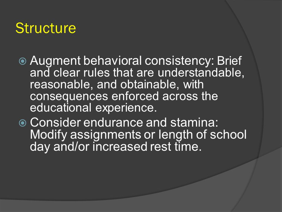 Structure  Augment behavioral consistency: Brief and clear rules that are understandable, reasonable, and obtainable, with consequences enforced acro