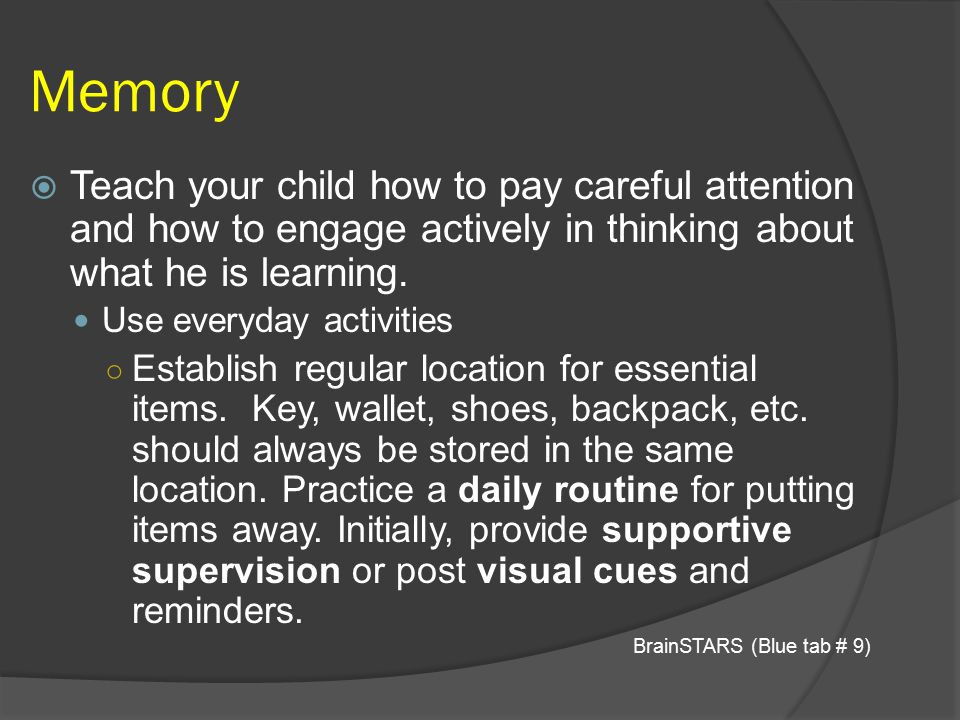 Memory  Teach your child how to pay careful attention and how to engage actively in thinking about what he is learning. Use everyday activities ○ Est