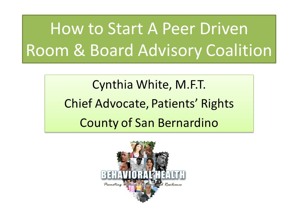 How to Start A Peer Driven Room & Board Advisory Coalition Cynthia White, M.F.T.