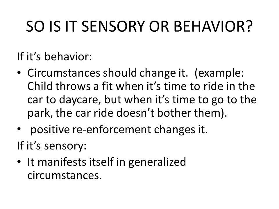 SO IS IT SENSORY OR BEHAVIOR. If it's behavior: Circumstances should change it.