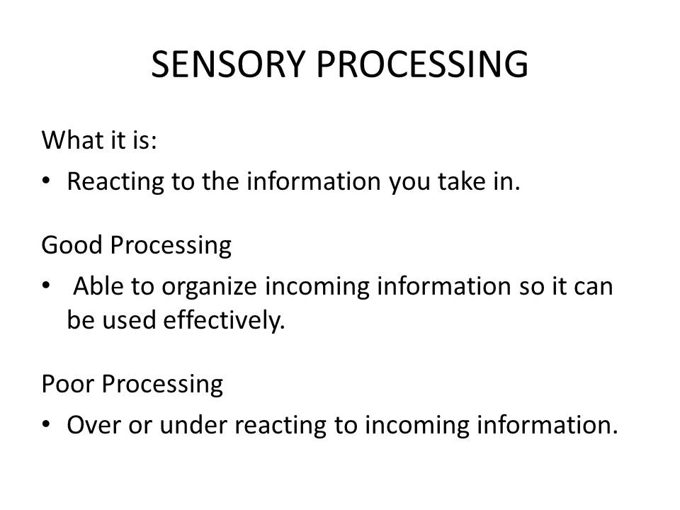 HISTORY OF SENSORY PROCESSING 1963 by Jane Ayres Terms have changed through the years: Sensory Integration Disorder Dysfunction of Sensory Integration Sensory Processing Disorder