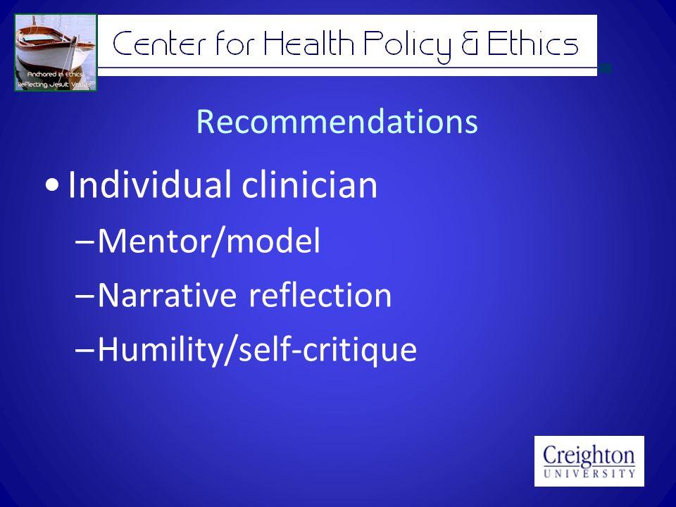 Recommendations Individual clinician –Mentor/model –Narrative reflection –Humility/self-critique