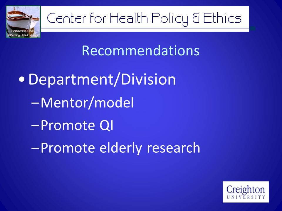 Recommendations Department/Division –Mentor/model –Promote QI –Promote elderly research