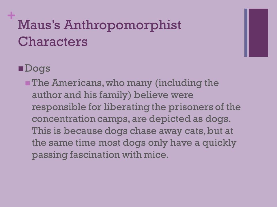 + Maus's Anthropomorphist Characters Dogs The Americans, who many (including the author and his family) believe were responsible for liberating the pr