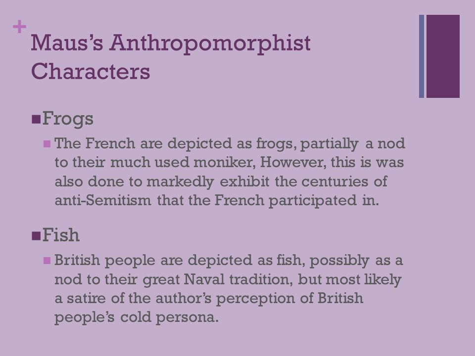 + Maus's Anthropomorphist Characters Frogs The French are depicted as frogs, partially a nod to their much used moniker, However, this is was also don
